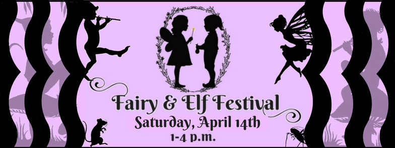 Fairy and Elf Festival, April 14th, 1:00-4:00 p.m.